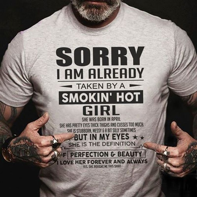 Sorry I Am Already Taken By A Smokin Hot Girl She Was Born In April I Love Her Forever And Always  T Shirt Grey B1