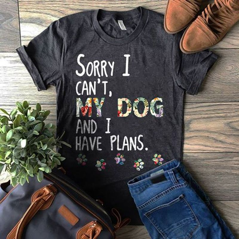 Sorry I Cant My Dog And I Have Plans T Shirt Black A3