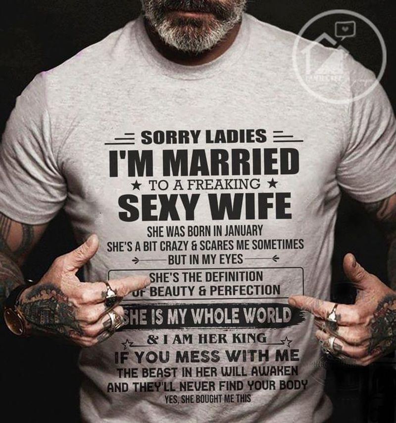 Sorry Ladies I'm Married To A Freaking Sexy Wife Tee She Was Born In January Funny Graphic Lover Gift White T Shirt Men And Women S-6XL Cotton