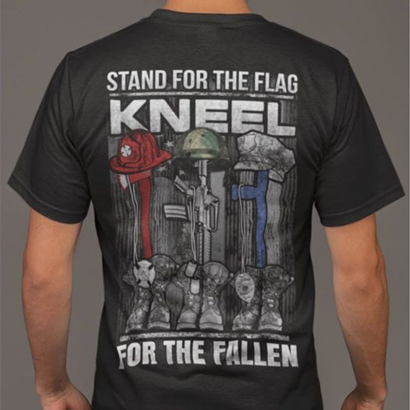 Stand For The Flag Kneel For The Fallen Firefighter Veteran And Police T Shirt Black A3