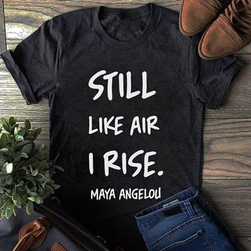 Still Like Air I Rise Maya Angelou T Shirt Black