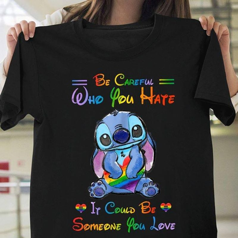 Stitch Be Careful Who You Hate If Could Be Some You Love Black T Shirt Men/ Woman S-6XL Cotton