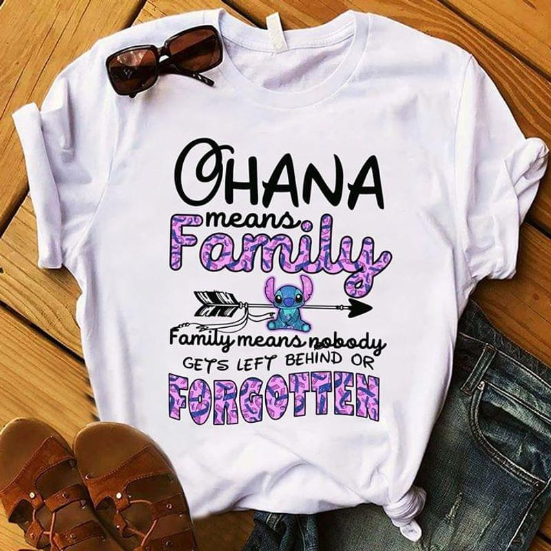 Stitch Ohana Means Family Means Nobody Get Left Behind Or Forgotten White T Shirt Men/ Woman S-6XL Cotton