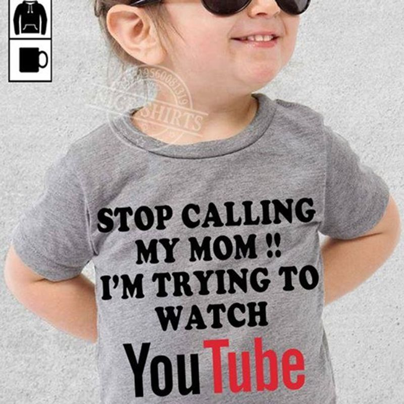 Stop Calling My Mom Im Trying To Watch Youtube T-shirt Grey A4