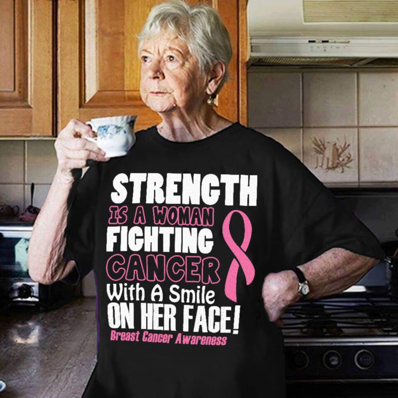 Strength Is A Woman Fighting Cancer With A Smile On Her Face Breast Cancer Awareness T Shirt Black A3