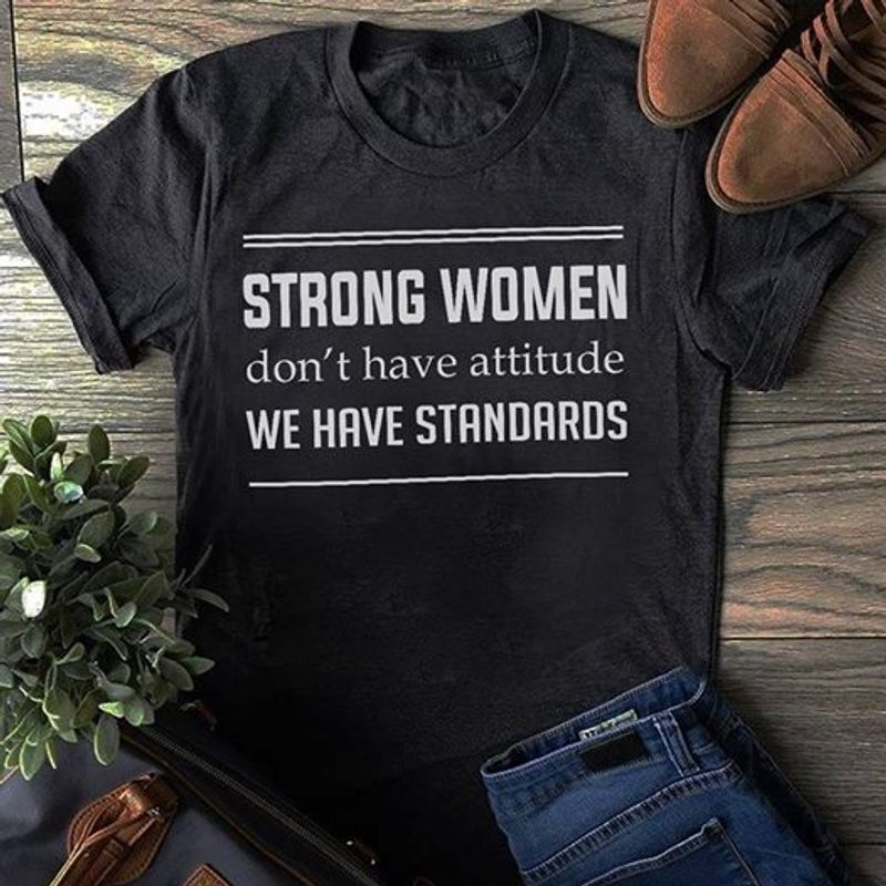 Strong Woman Dont Have Attitude We Have Standards T-shirt Black A8