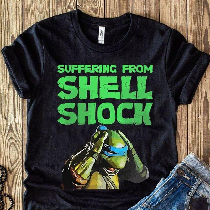 Suffering From Shell Shock Quote Tee Turtle Ninja Shirt Leonardo  Mutant Ninja Turtles Black T Shirt Men And Women S-6XL Cotton