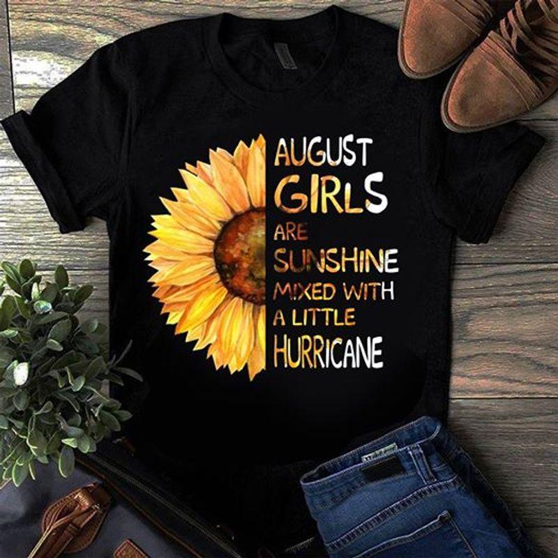 Sunflower August Girls Are Sunshine Mixed With A Little Hurricane T-shirt Black A5
