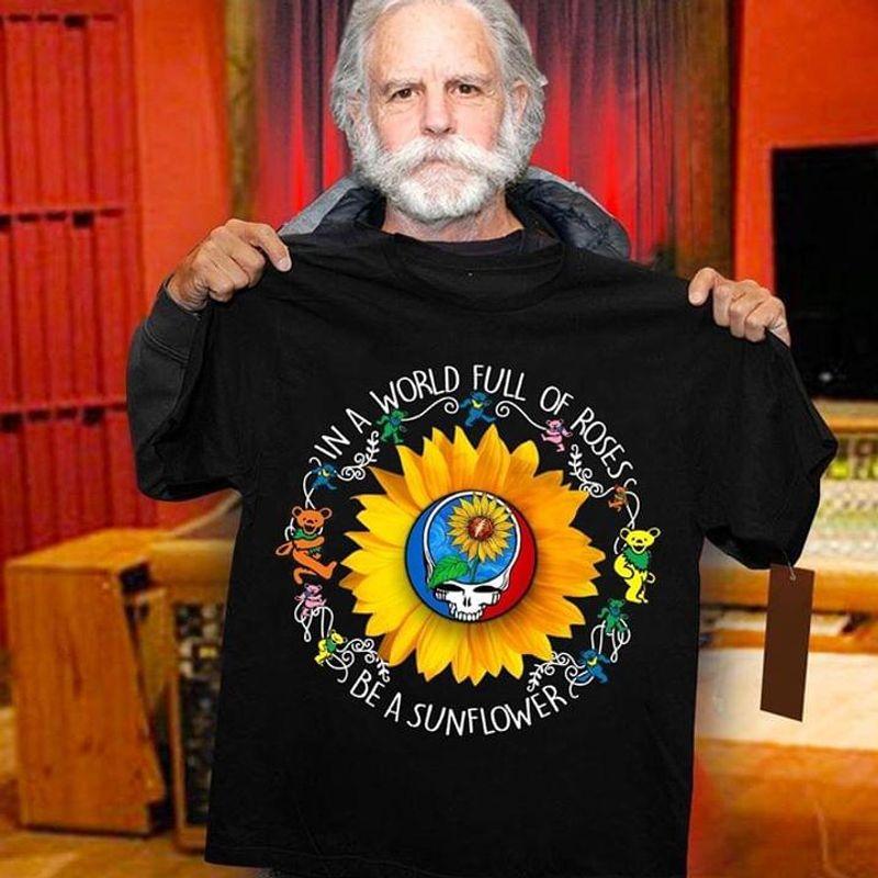 Sunflower Grateful Dead In A World Full Of Roses Be A Sunflower Black T Shirt Men/ Woman S-6XL Cotton