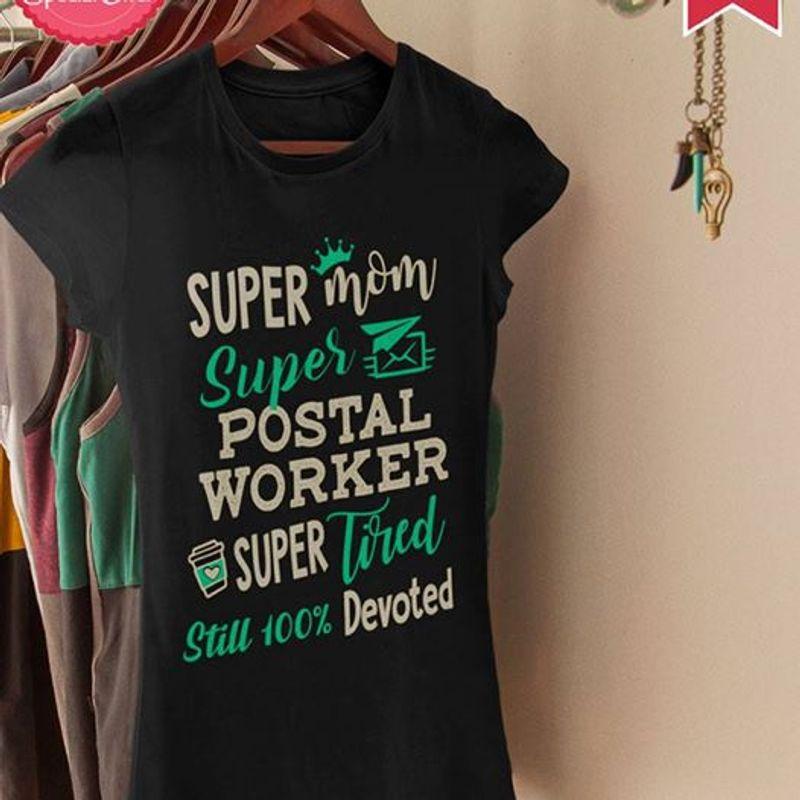 Super Mom Super Postal Worker Super Tired Still 100 Devoted T Shirt Black A8