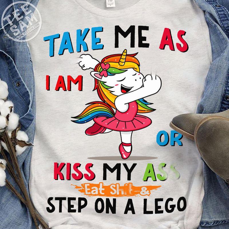 Take Me As I Am Or Kiss My Ass Step On A Lego T Shirt White