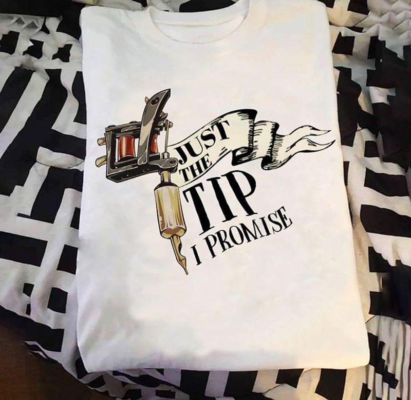 Tattoo Pen Just The Tip I Promise Tattoo Addiction Club White White T Shirt Men And Women S-6XL Cotton