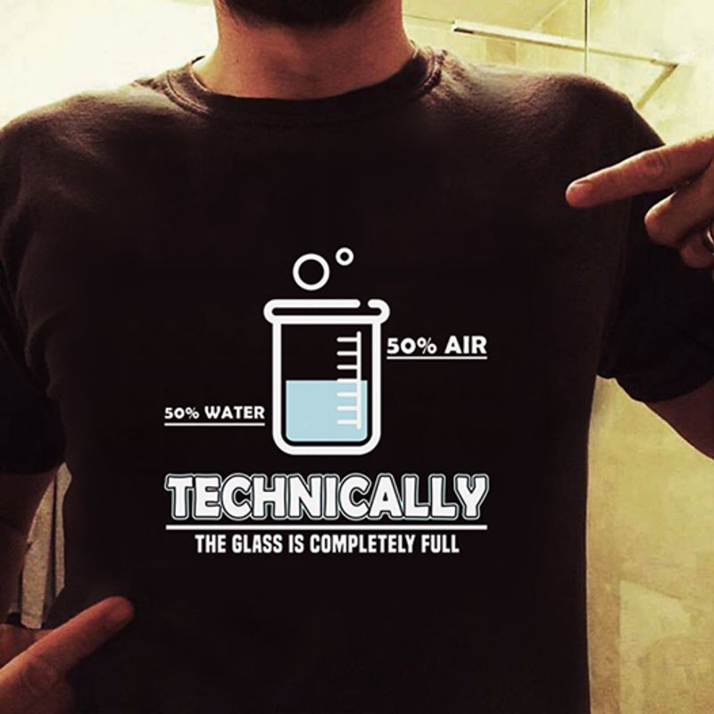 Technically The Glass Is Completely Full 50 Water 50 Air  T Shirt Black B5