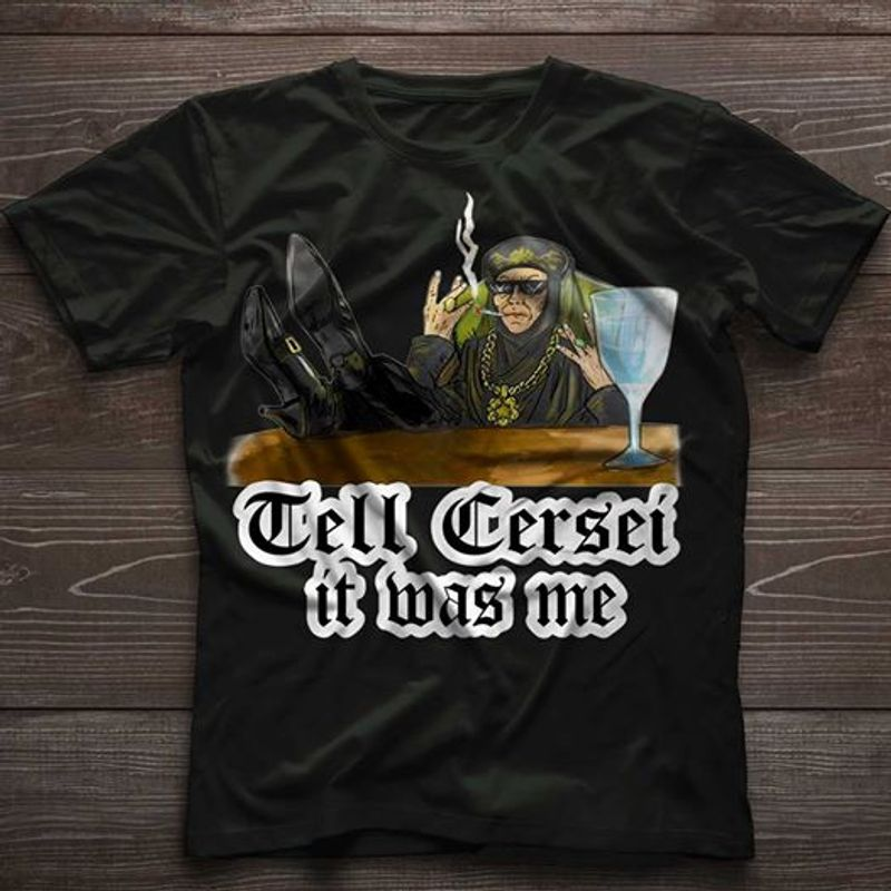 Tell Cersei It Was Me T-shirt Black A9