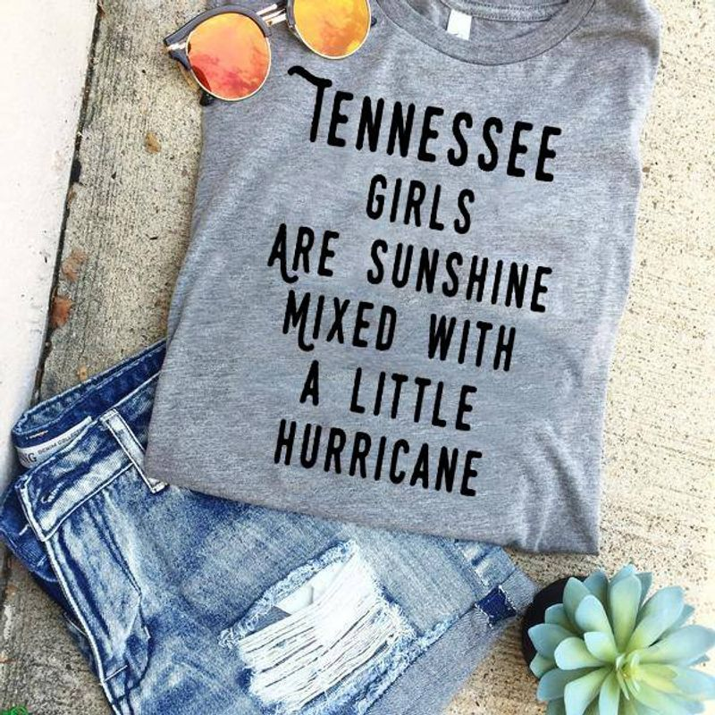Tennessee Girls Are Sunshine Mixed With A Little Hurricane T-shirt Grey A8
