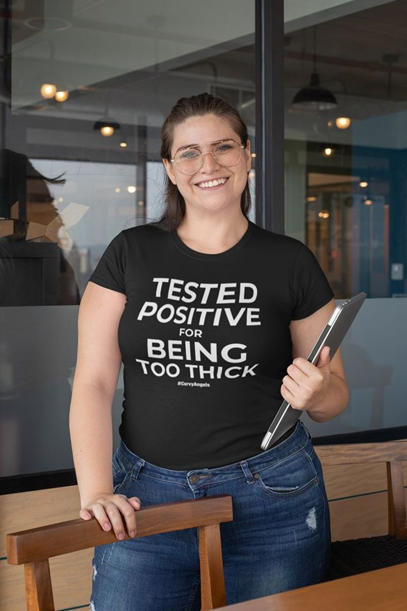 Tested Positive For Being Too Thick   T-shirt Black B1