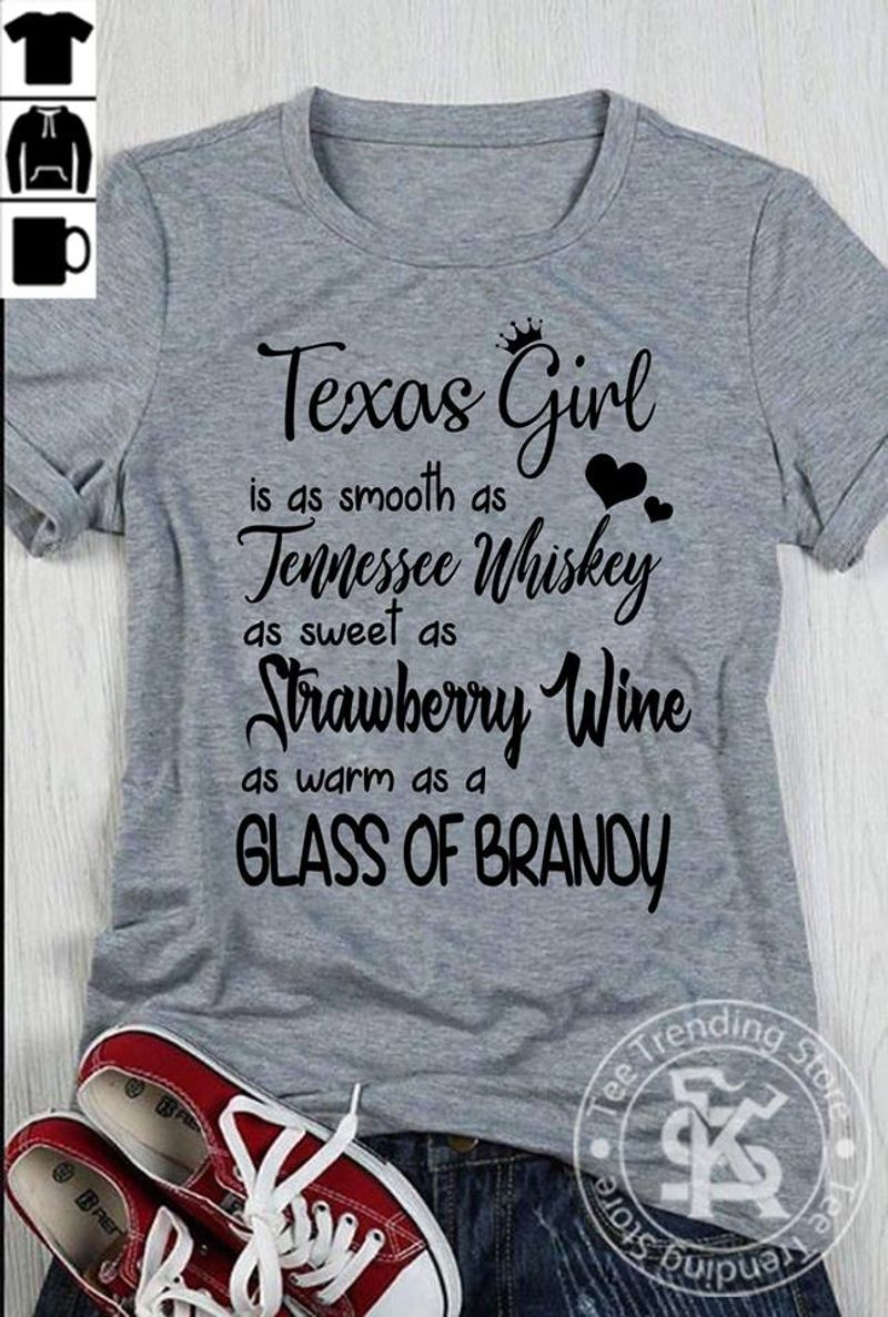 Texas Girl Is A S Smooth As Jennssee Whiskey As Sweet As Strawberry Wine Glass Of Brady   T Shirt Grey B1