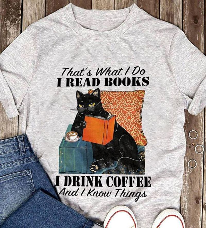 That'S What I Do I Read Books I Drink Coffee And I Know Things Gray T Shirt Men And Women S-6XL Cotton