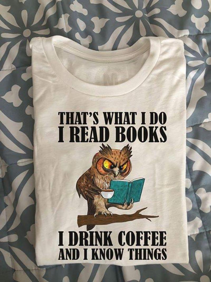 That's What I Do Reading Books I Drink Coffee Owl Reading Books White White T Shirt Men And Women S-6XL Cotton
