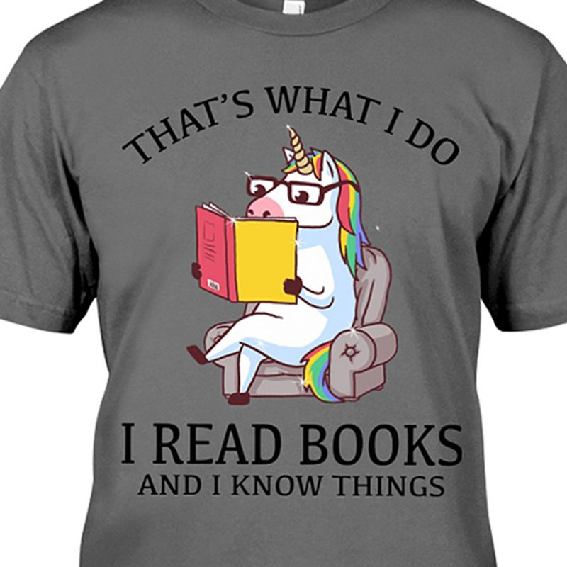 Thats What I Do I Read Books And I Know Things Unicorn Tshirt Gray A2