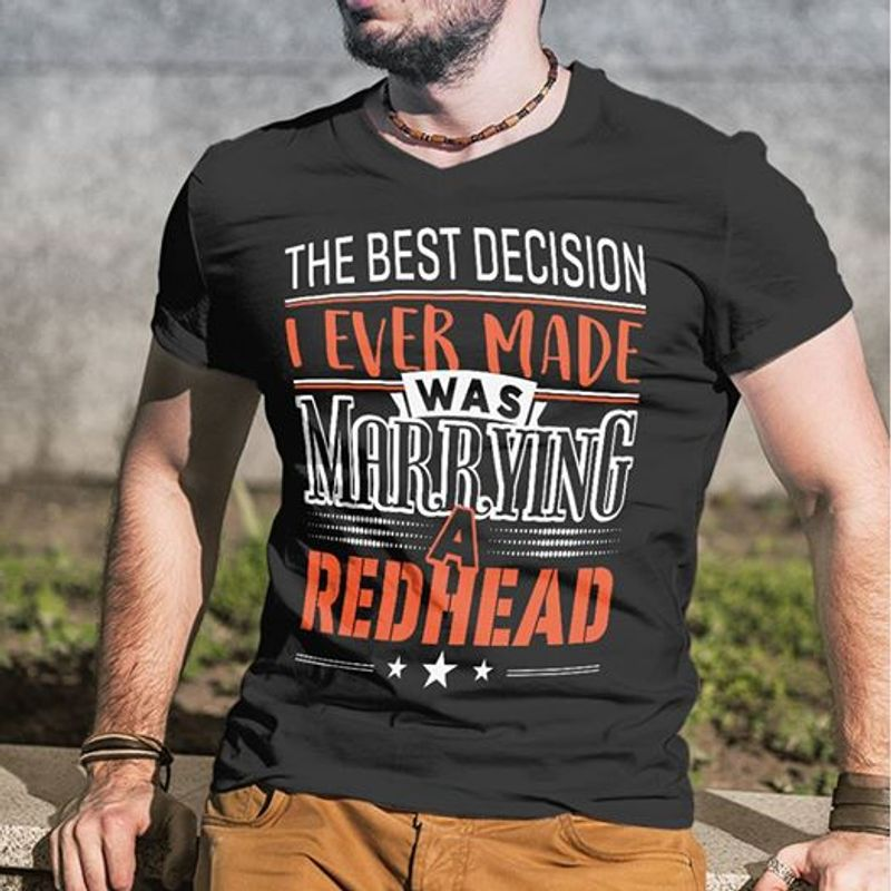 The Best Decision I Ever Made Was Marrying A Redhead T-shirt Black A8