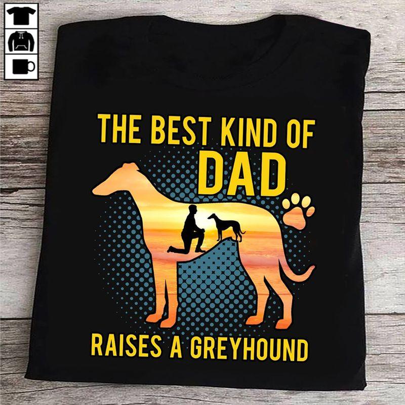 The Best Kind Of Dad Raises A Greyhound T-shirt Black C2