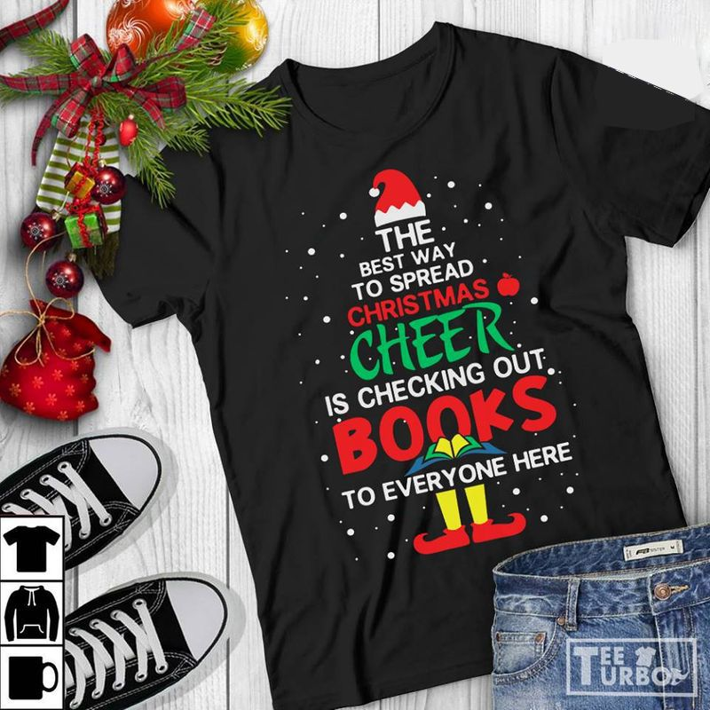 The Best Way To Spread Christmas Cheer Is Checking Out Books To Everyone Here T-shirt Black