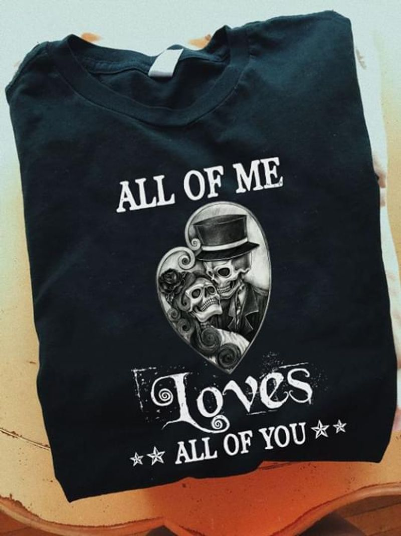 The Day Of The Dead Skeleton All Of Me Loves All Of You Black T Shirt Men/ Woman S-6XL Cotton