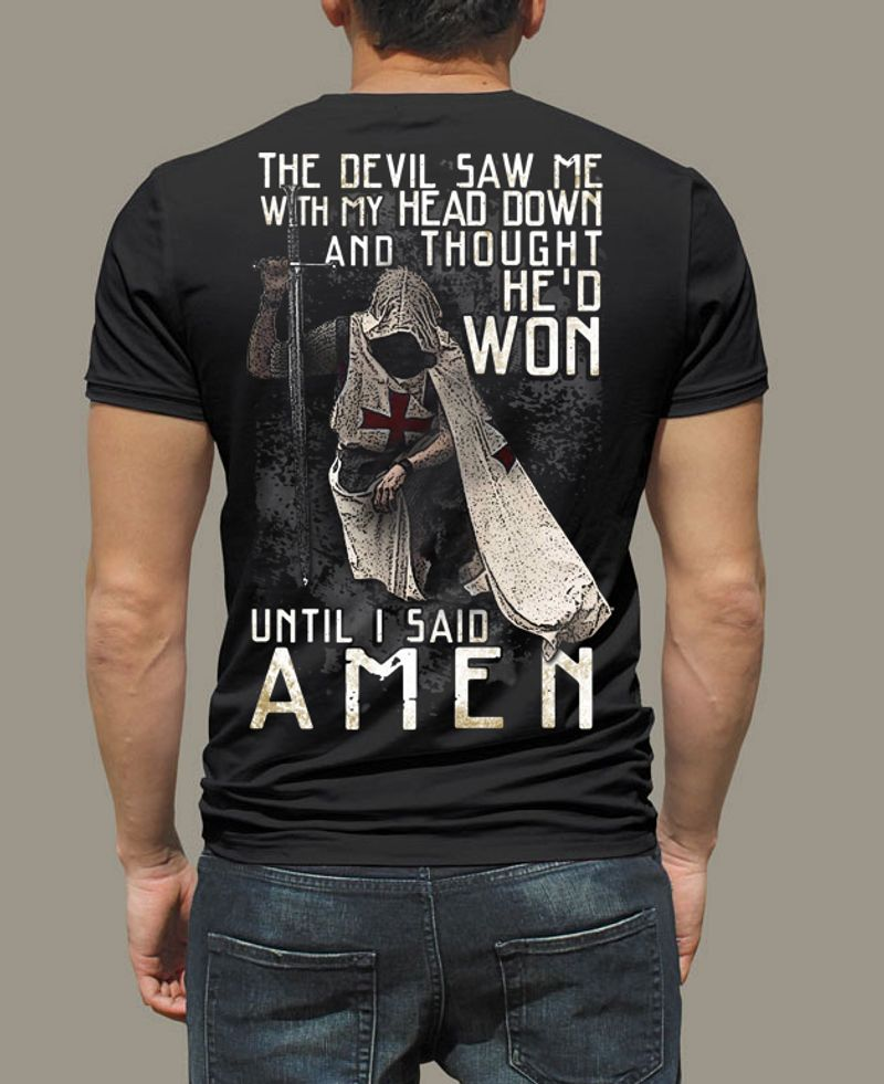 The Devil Saw Me With My Head Down And Thought He'd Won Until I Said Amen T-shirt Black A5