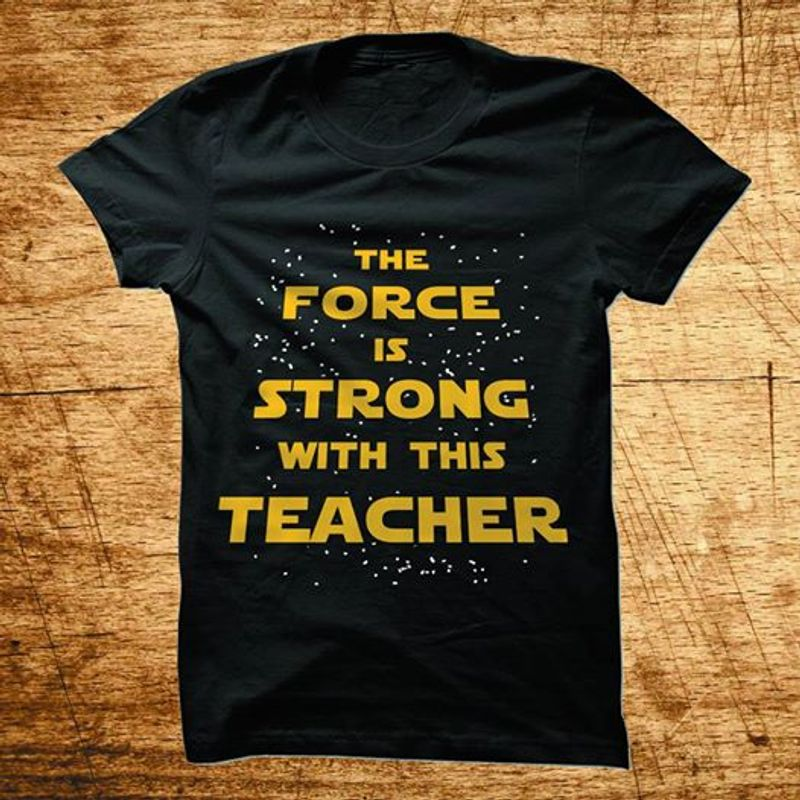 The Force Is Strong With This Teacher T-shirt Black A2