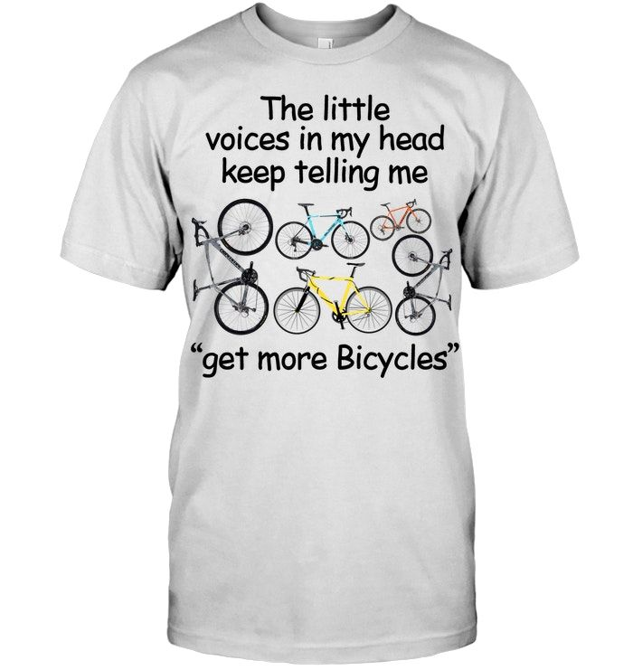 The Little Voices In My Head Keep Telling Me Get More Bicycles T Shirt