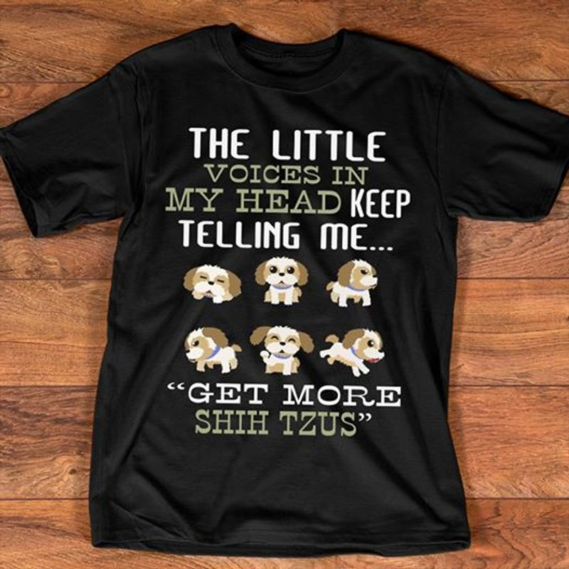 The Little Voices In My Head Keep Telling Me Get More Shih Tzus T-shirt Black A5