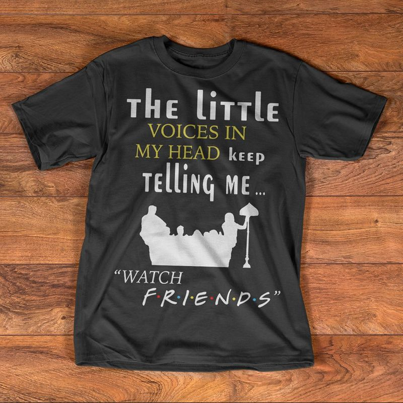 The Little Voices In My Head Keep Telling Me Watch Friends T-shirt Black A4