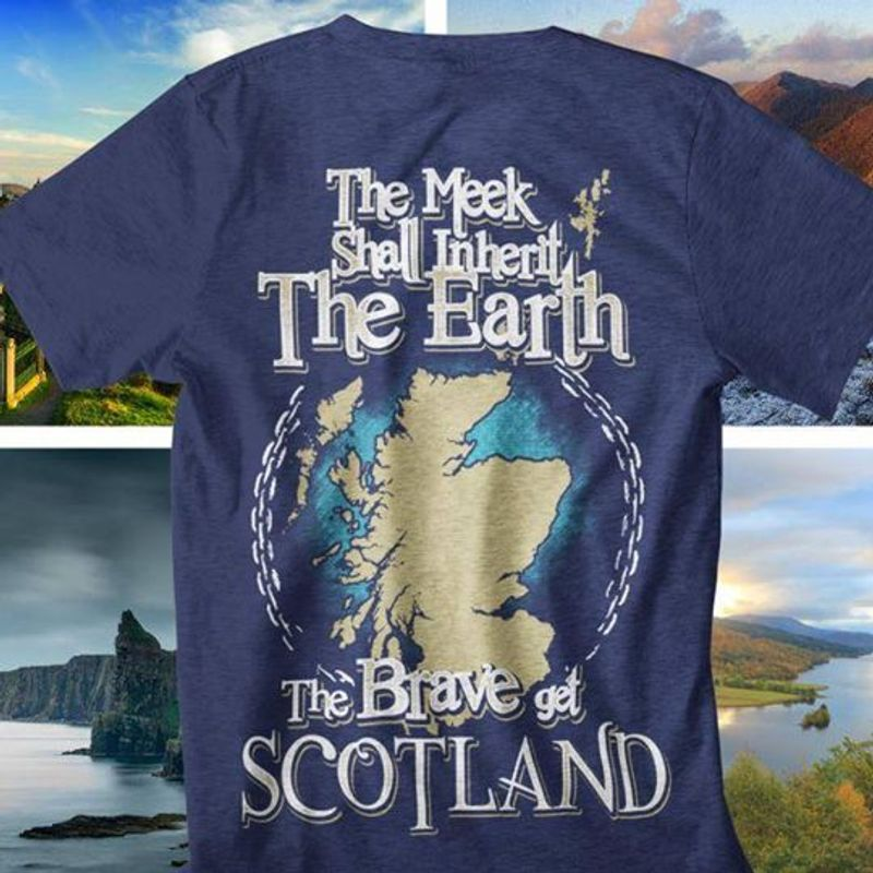 The Meek Shall Inhert The Earth The Brave Get Scotland T Shirt Navy A4