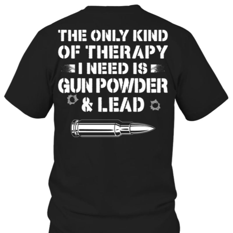 The Only Kind Of Therapy I Need Is Gunpowder & Lead Man Gift Gun Person Black T Shirt Men And Women S-6XL Cotton