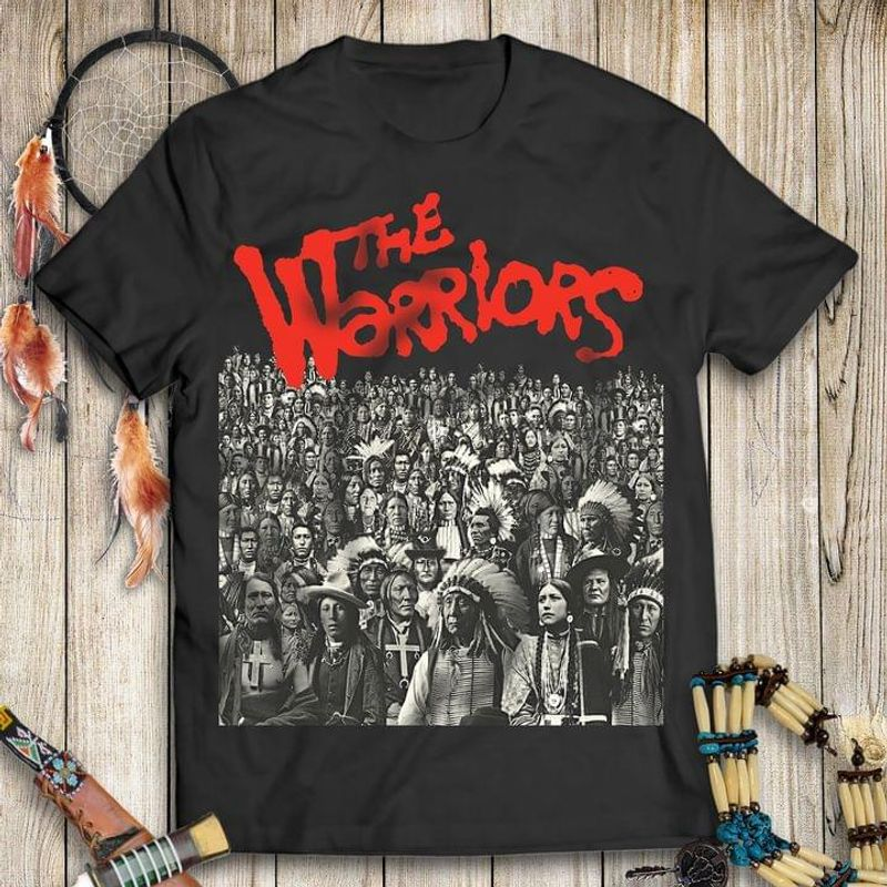 The Warriors Indigenous Americans Native American Tribal Culture The Warriors Fan Gift Black T Shirt Men And Women S-6XL Cotton