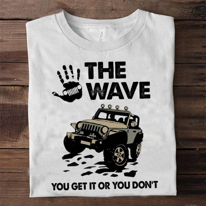 The Wave You Get It Or You Don't Jeep Car Version White T Shirt Men And Women S-6XL Cotton