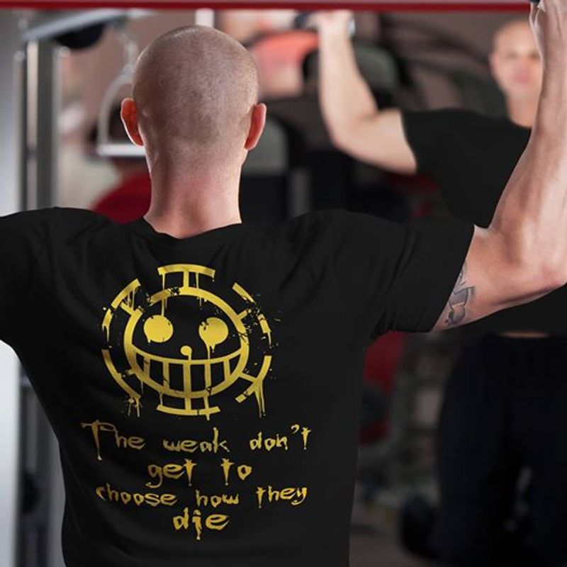 The Weak Dont Get To Choose How They Die T-shirt Black A8