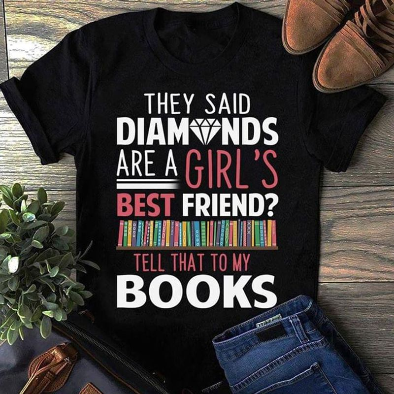 They Said Diamonds Are A Girl's Best Friend Tell That To My Books Black T Shirt Men/ Woman S-6XL Cotton