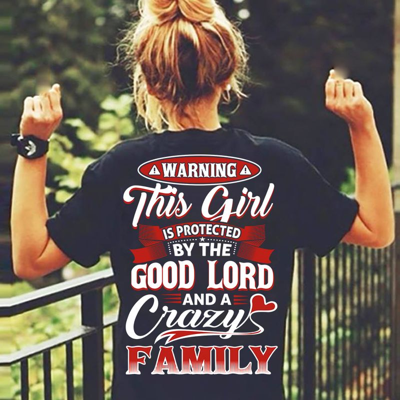 This Girl Is Protected By The Good Lord And A Crazy Family T Shirt Black  A8