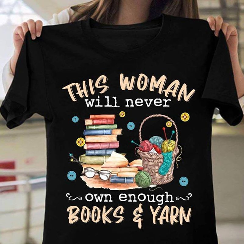 This Woman Will Never Own Enough Books And Yarn Black T Shirt Men And Women S-6XL Cotton