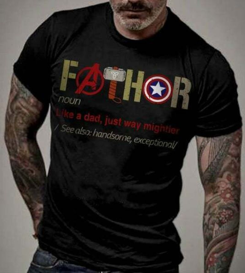Thor Lovers Fathor Definition Like A Dad Just Way Mightier Gift For Avengers Lovers Shirt S-6XL Mens And Women Clothing