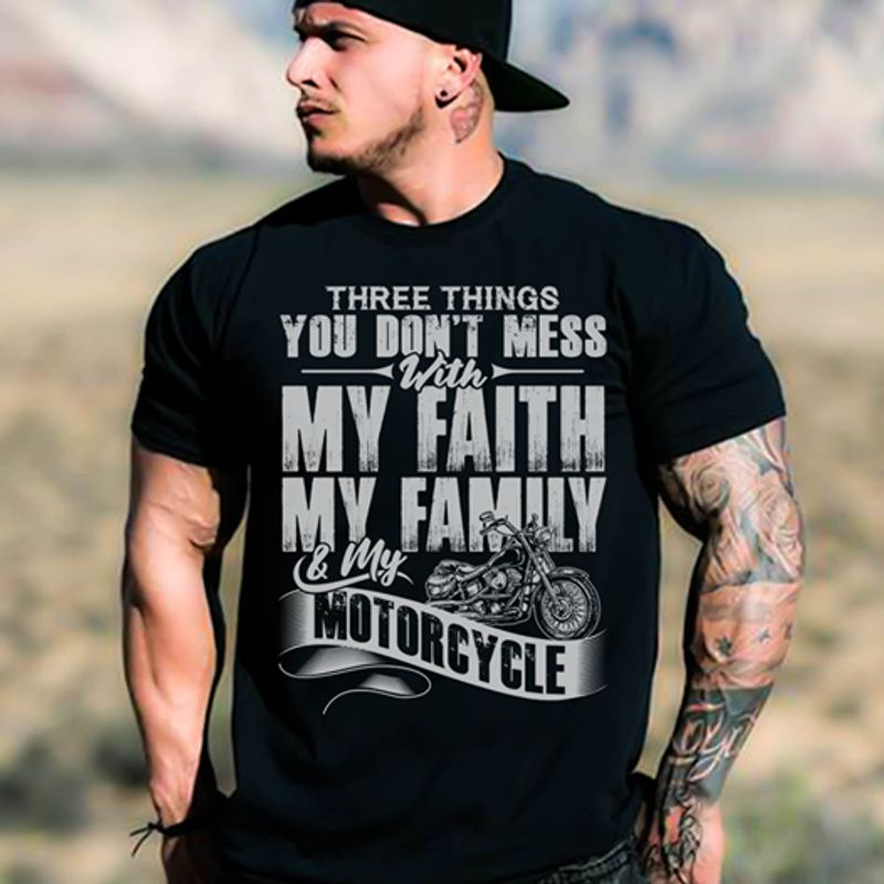 Three Things You Don't Mess With My With My Family My Motorcycle T Shirt Black A5