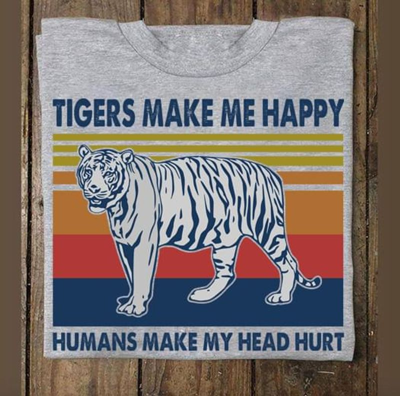 Tigers Make Me Happy Humans Make My Head Hurt Vintage Gift For Tiger Lover Gray T Shirt Men/ Woman S-6XL Cotton