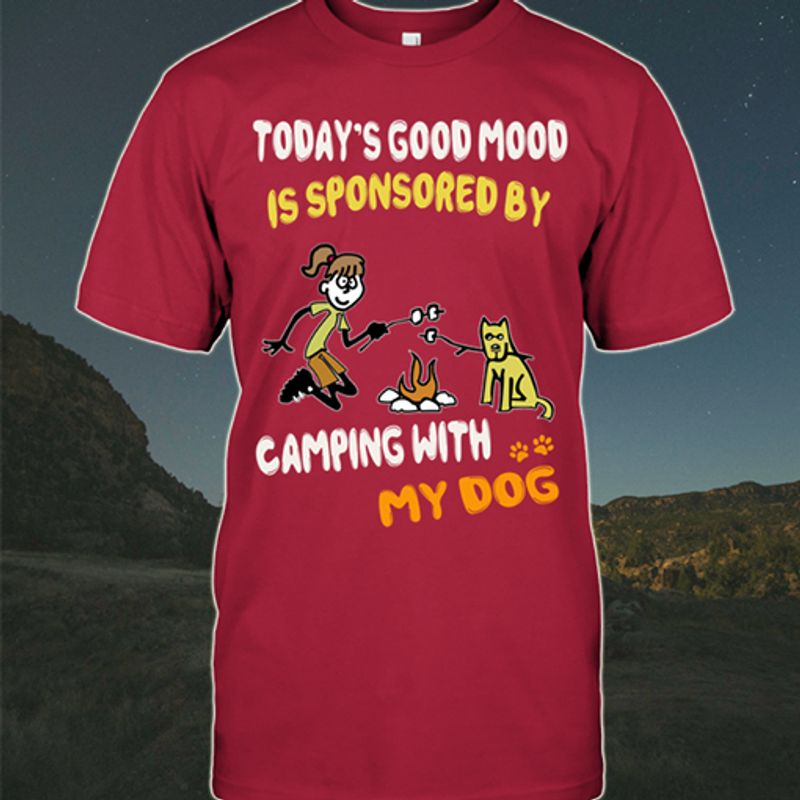 Today S Good Mood Is Sponsored By Camping With My Dog T-shirt Red A8
