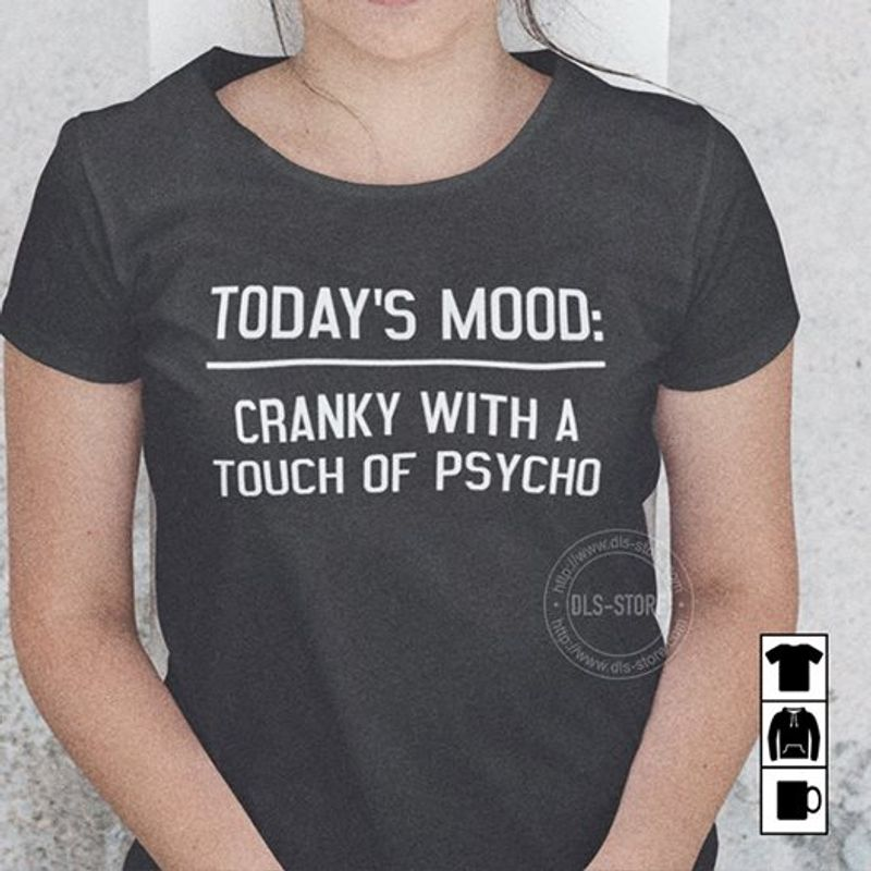 Todays Mood Cranky With A Touch Of Psycho T-shirt Black B4