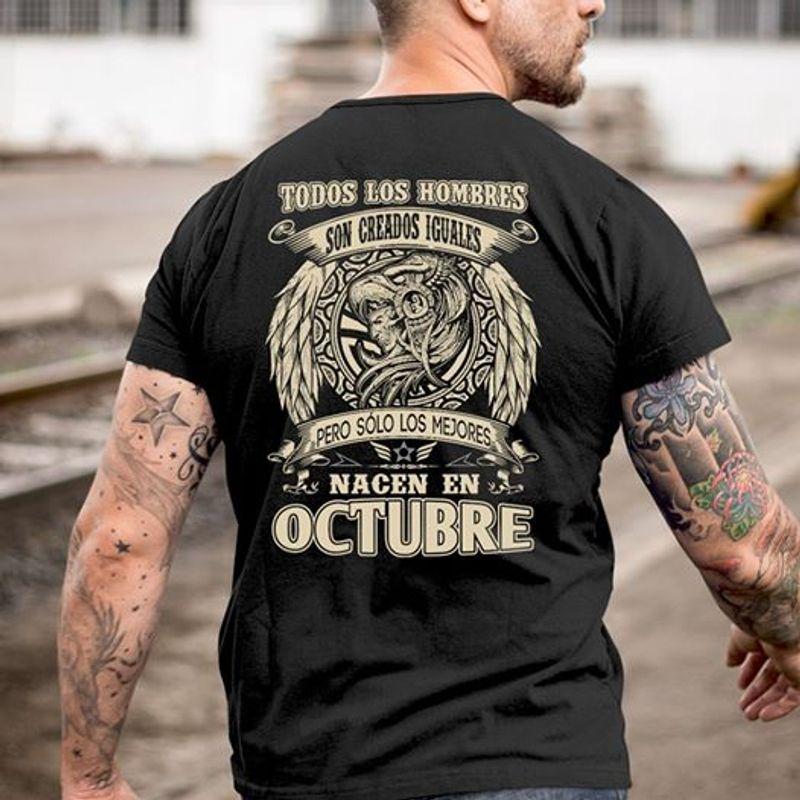 Todos Los Hombres Son Creados Iguales Pero Solo Los Mejores Nacen En Octubre T-shirt Black B4