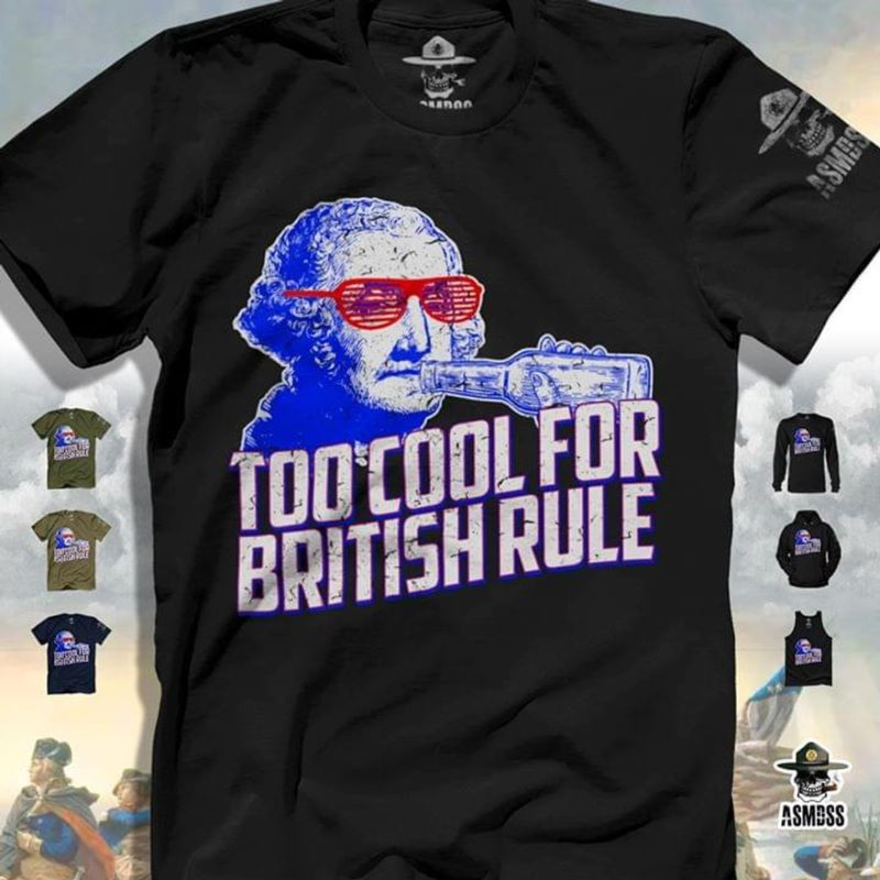 Too Cool For British Rule T Shirt S-6XL Mens And Women Clothing