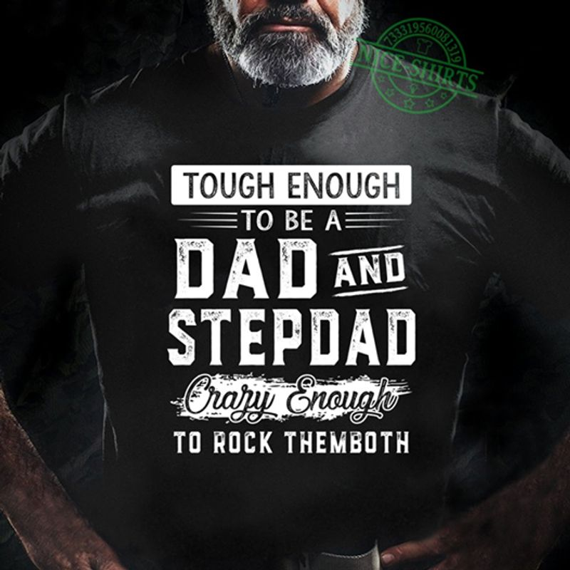 Touch Enough To Be A Dad And Stepdad Crazy Enough To Rock Them Both  T-shirt Black B5