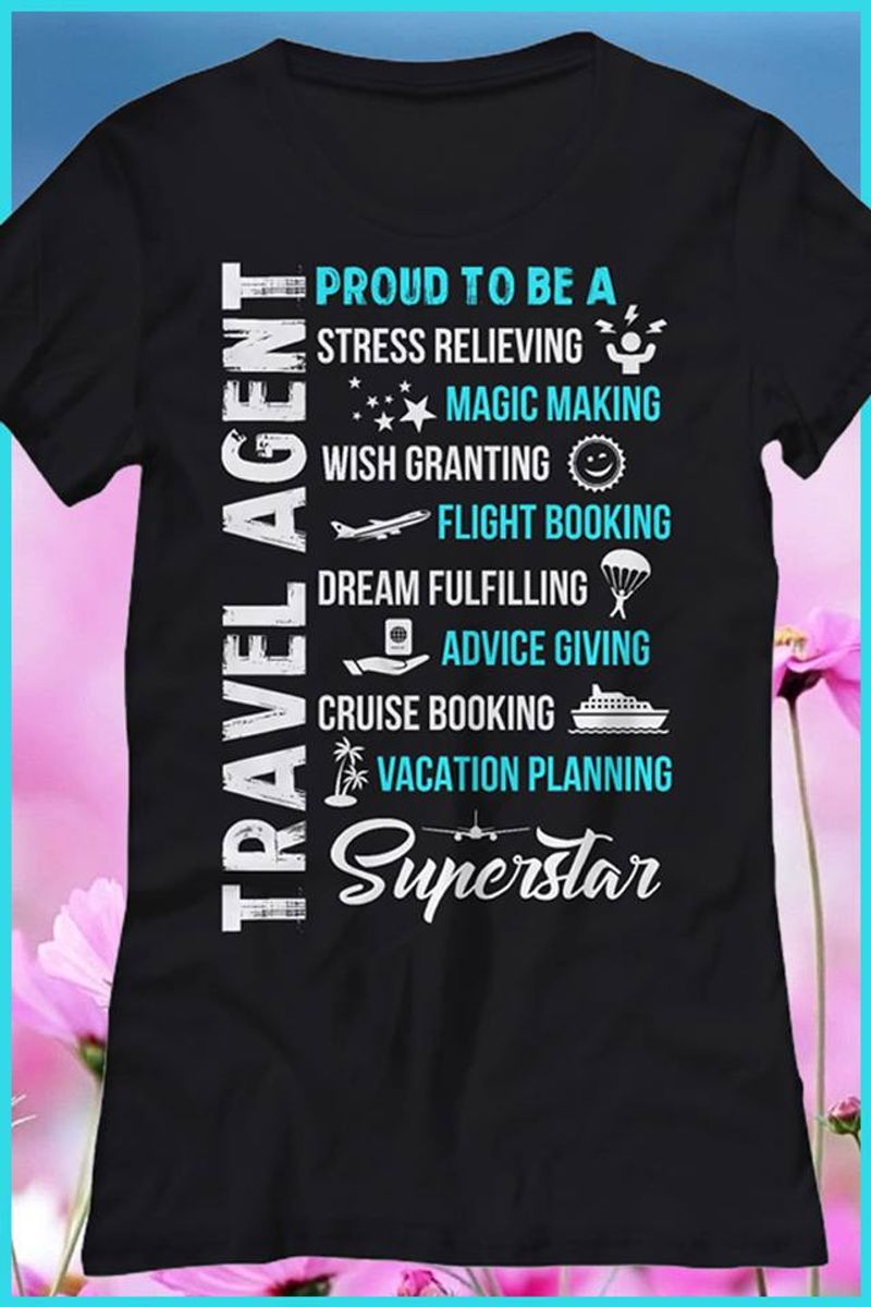 Travel Agent Proud To Be A Stress Relieving Magic Making Wish Grantincg Flight Booking Dream Fulfilling Advice Giving Cruise Booking Vacation Planning Superstar   T-shirt Black B5